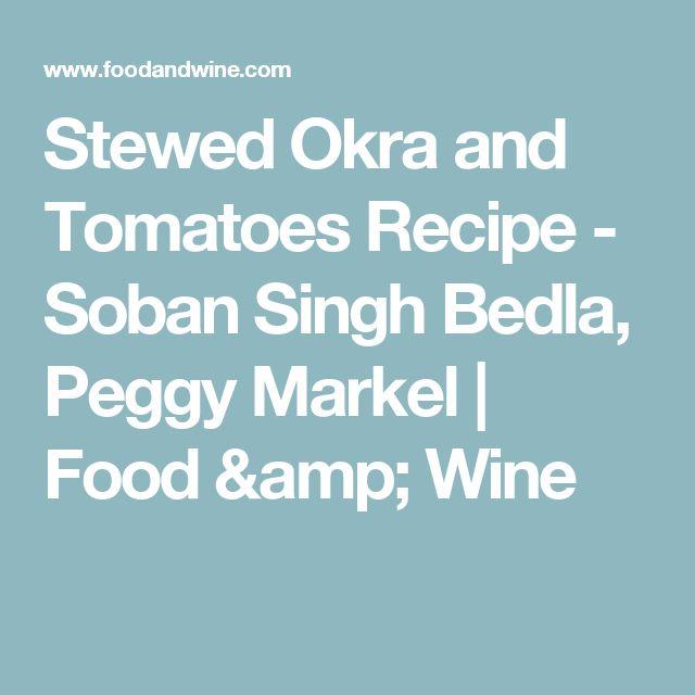 Stewed Okra and Tomatoes Recipe  - Soban Singh Bedla, Peggy Markel | Food & Wine