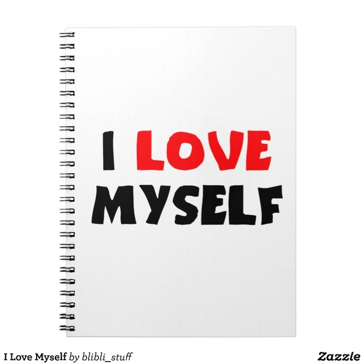 I Love Myself! You can buy this spiral notebook on #zazzle: http://www.zazzle.com/i_love_myself_notebook-130454939936733843 #selflove #confidence #selfconfidence #selfesteem #bodyposi #notebooks