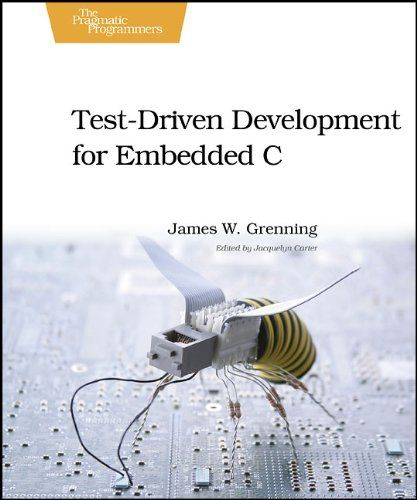 https://pragprog.com/book/jgade/test-driven-development-for-embedded-c