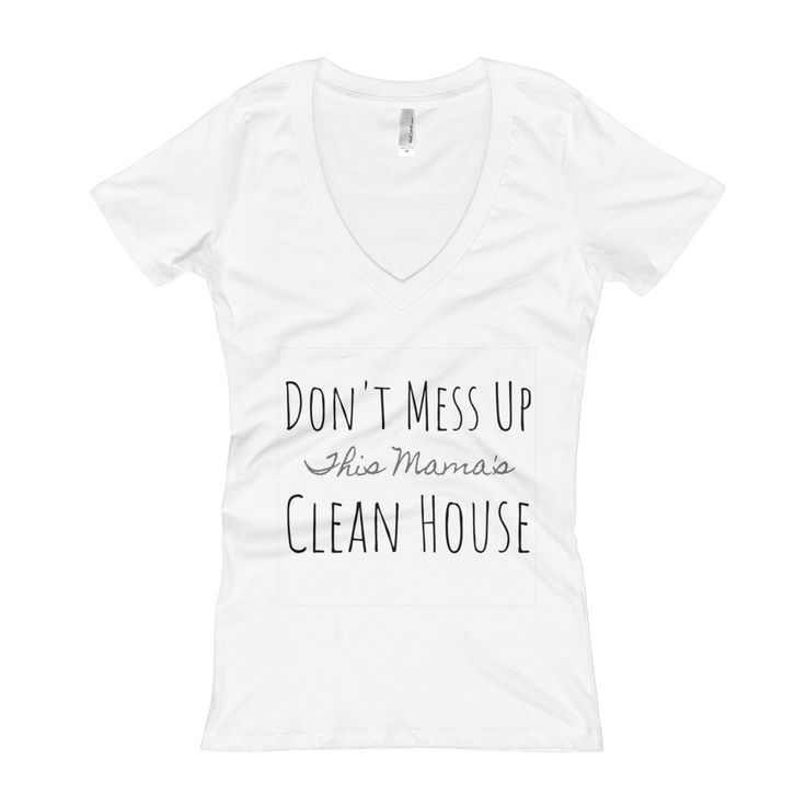Clean House - Women's V-Neck T-shirt  #nontoxiccleaningproducts #cleanhouse #cleaningtime #ilovepyoure #nontoxiccleaning #greencleaning #aromatherapy #springcleaning #cleaningtips #neatfreak Awesome Hydrogen Peroxide Cleaners and More!