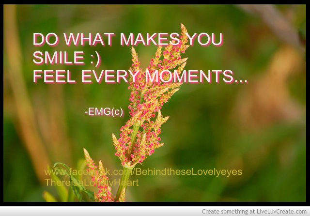 Do what makes you smile...  by: EMG <3