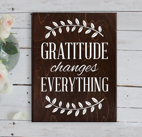 Gratitude Changes Everything : Being grateful for what we have is a fantastic reminder for our homes and how it changes our attitude. This sign is