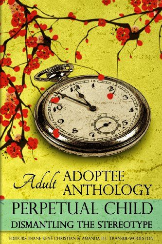 Perpetual Child: Adult Adoptee Anthology: Dismantling the Stereotype (The  AN-YA Project