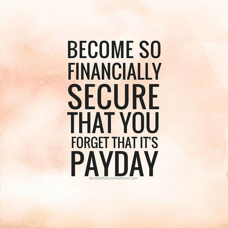 Become so financially #secure that you forget that it's #payday.