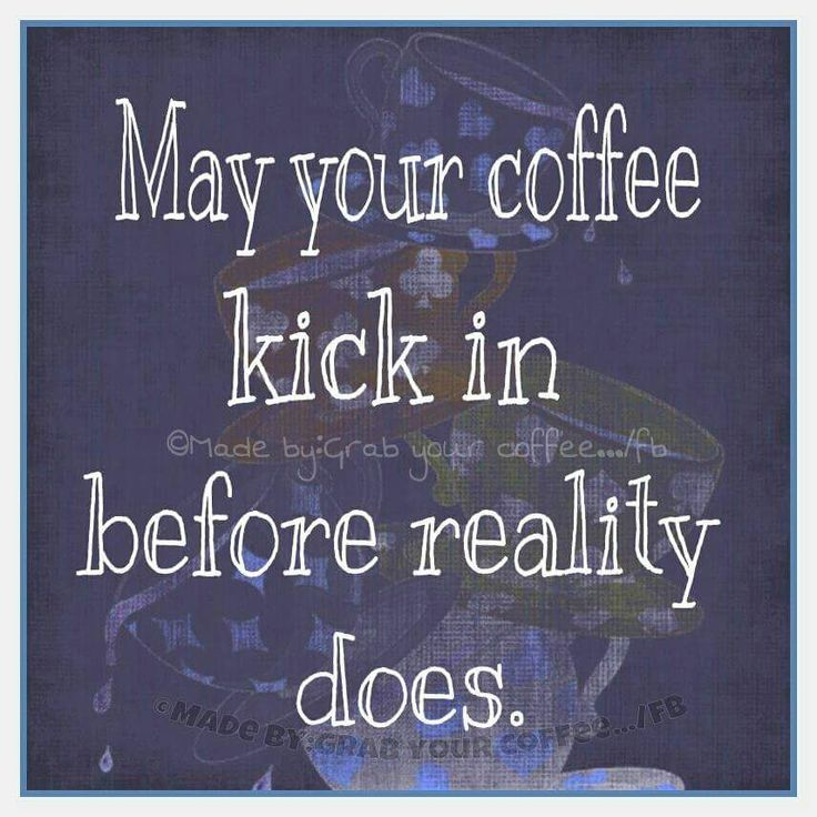 May your coffee kick in before reality does (reality aka fighting kids)