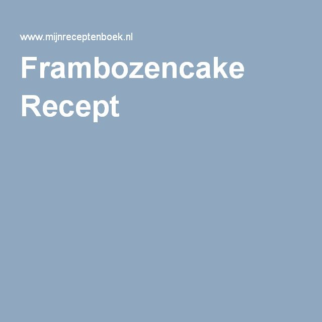 Frambozencake Recept