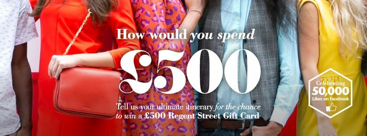 To celebrate reaching 50,00 Facebook Likes tell us your ultimate Regent Street itinerary for the chance to win a £500 Regent Street Gift Card.   From a delicious meal at Brasserie Zédel to a spending spree at Anthropologie, tell us your ultimate day on Regent Street. Post your entry using #RegentStreet on Facebook by Monday 26 May for the chance to win.