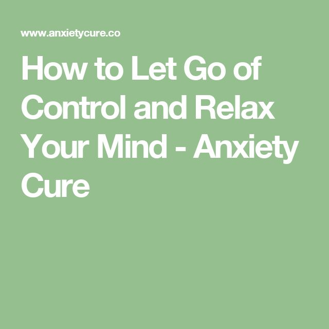 How to Let Go of Control and Relax Your Mind - Anxiety Cure