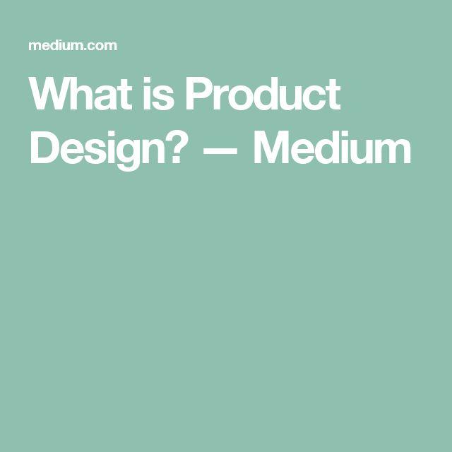 What is Product Design? — Medium