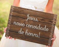 Placa Jesus Nosso Convidado de Honra- para que entre o rei, Jesus o rei da Glória