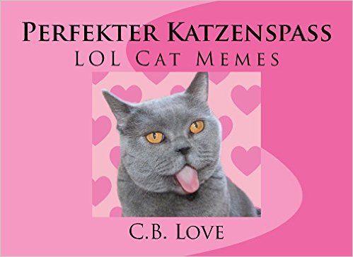 Perfekter Katzen-Spass: LOL Cat Memes (German Edition), C.B. Love - Amazon.com