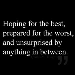 In the words of Jack Reacher: hope for the best, prepare for the worst. Nice life motto. ❤️