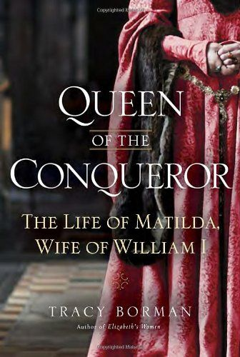 Queen of the Conqueror: The Life of Matilda, Wife of William I by Tracy Joanne Borman,http://www.amazon.com/dp/0553808141/ref=cm_sw_r_pi_dp_HLz2sb0TX430FK8Y