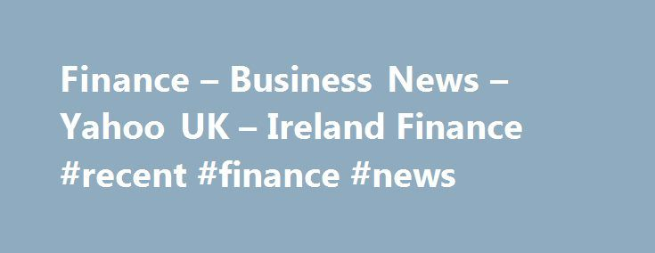 Finance – Business News – Yahoo UK – Ireland Finance #recent #finance #news http://earnings.remmont.com/finance-business-news-yahoo-uk-ireland-finance-recent-finance-news-3/  #recent finance news # News & Opinion Non-OPEC producers made no specific commitment on Saturday to join the Organisation of the Petroleum Exporting Countries in limiting oil output levels to prop up prices – a stance that suggested they wanted OPEC to solve its differences first. Officials and experts from OPEC…