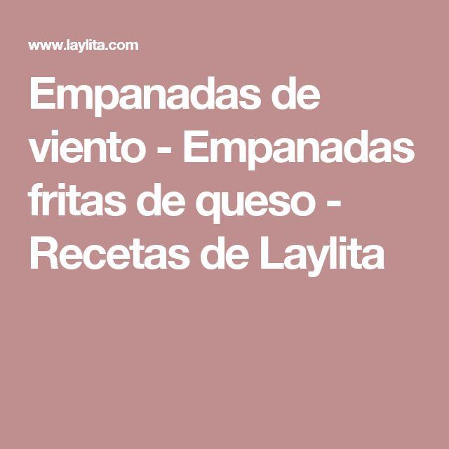 Empanadas de viento - Empanadas fritas de queso - Recetas de Laylita