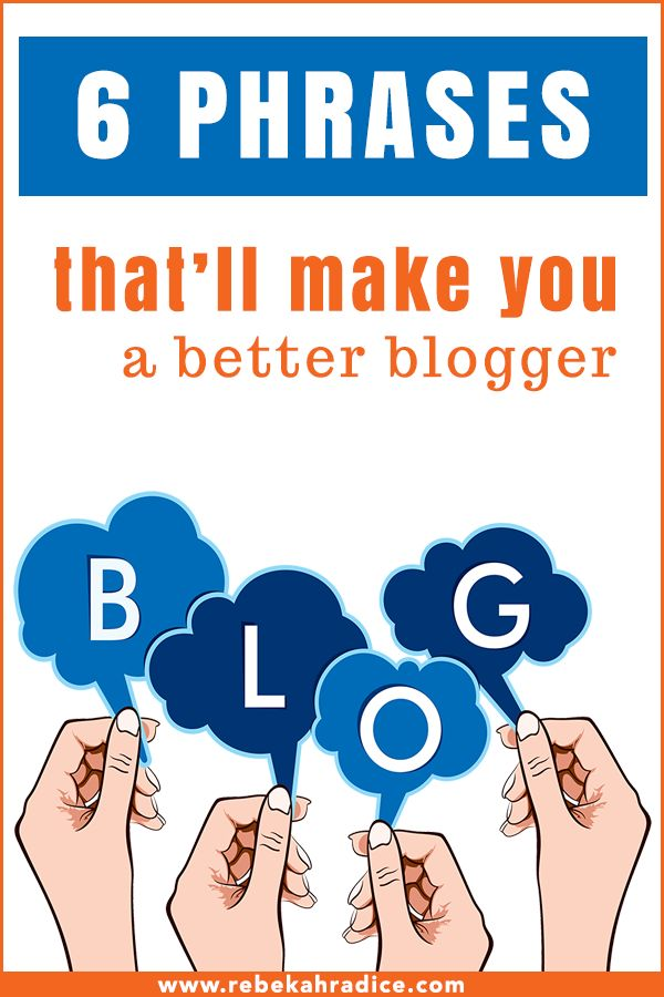 6 Phrases That'll Make You a Better #Blogger