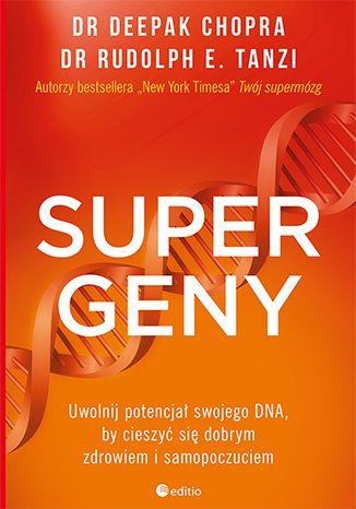 Supergeny. Uwolnij potencjał swojego DNA, by cieszyć się dobrym zdrowiem i samopoczuciem - Deepak Chopra M.D., Rudolph E. Tanzi Ph.D.