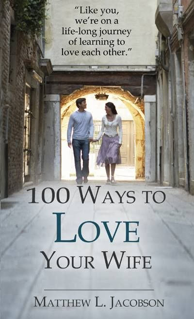Why not enjoy God's best in your marriage right now? Check out this encouraging NEW E-Book for husbands! 100 Ways to Love Your Wife