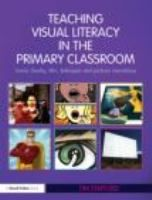 Teaching visual literacy in the primary classroom   comic books, film, television and picture narratives   by Tim Stafford.