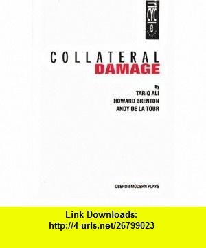 Collateral Damage (Oberon Modern Plays) (9781840021264) Tariq Ali, Howard Brenton, Andy de la Tour , ISBN-10: 1840021268  , ISBN-13: 978-1840021264 ,  , tutorials , pdf , ebook , torrent , downloads , rapidshare , filesonic , hotfile , megaupload , fileserve