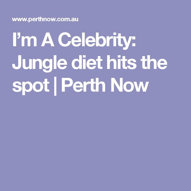 I'm A Celebrity: Jungle diet hits the spot | Perth Now