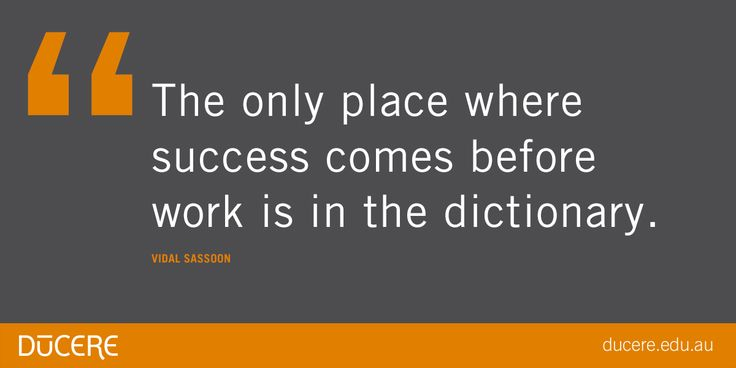"""The only place where success comes before work is in the dictionary."" Vidal Sassoon"