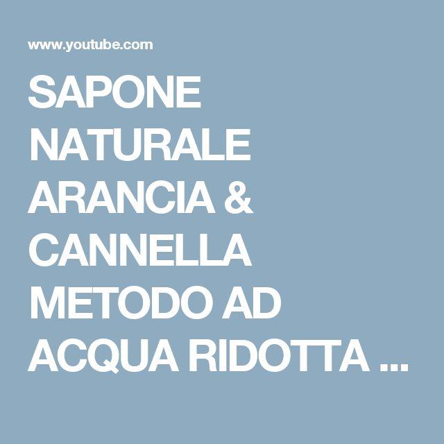 SAPONE NATURALE ARANCIA & CANNELLA METODO AD ACQUA RIDOTTA - Homemade Orange & Cinnamon Soap - YouTube
