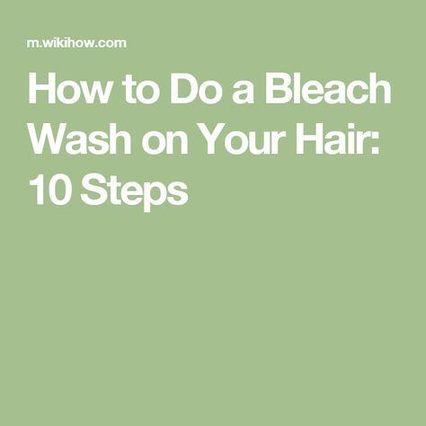 How to Do a Bleach Wash on Your Hair: 10 Steps