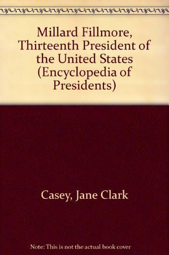 Millard Fillmore, Thirteenth President Of The United States by Jane Clark Casey http://www.bookscrolling.com/the-best-books-to-learn-about-president-millard-fillmore/