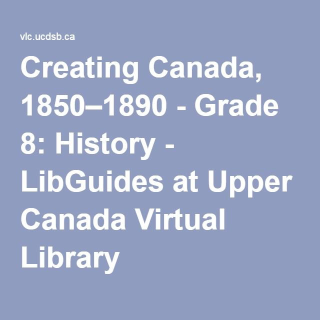 Creating Canada, 1850–1890 - Grade 8: History - LibGuides at Upper Canada Virtual Library