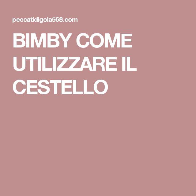 BIMBY COME UTILIZZARE IL CESTELLO
