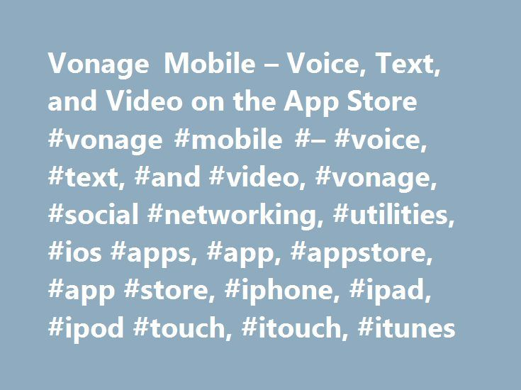 Vonage Mobile – Voice, Text, and Video on the App Store #vonage #mobile #– #voice, #text, #and #video, #vonage, #social #networking, #utilities, #ios #apps, #app, #appstore, #app #store, #iphone, #ipad, #ipod #touch, #itouch, #itunes http://ghana.remmont.com/vonage-mobile-voice-text-and-video-on-the-app-store-vonage-mobile-voice-text-and-video-vonage-social-networking-utilities-ios-apps-app-appstore-app-stor/  # Vonage Mobile – Voice, Text, and Video Open iTunes to buy and download apps…