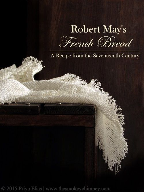 The Smokey Chimney: Robert May's French Bread: A Recipe from the Seventeenth Century