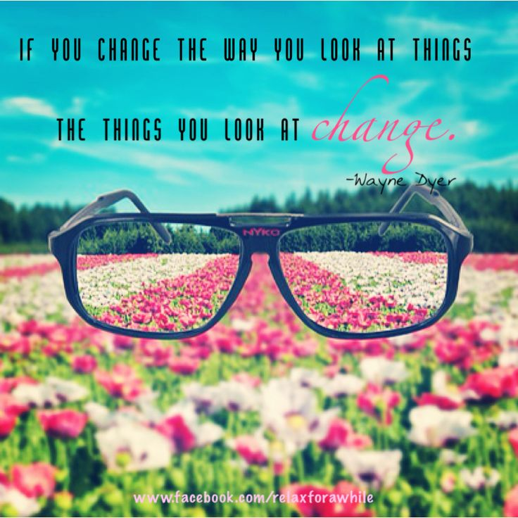 If you change the way you look at things the things you look at change