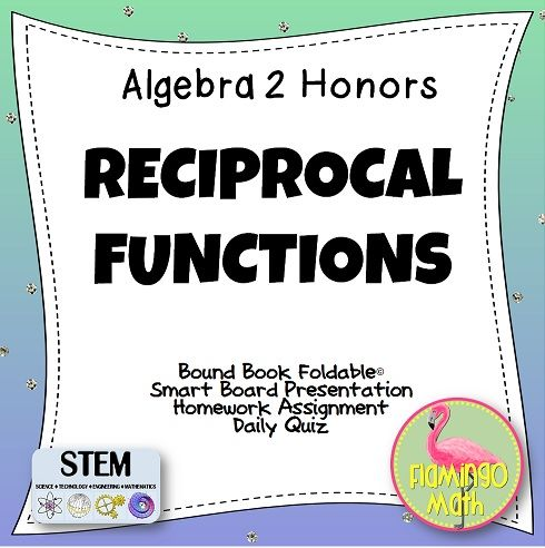 RECIPROCAL FUNCTIONS for Algebra 2 Honors lesson includes: *Two FoldableTM options *Fully-editable SmartBoard Lesson  *Homework  *Two forms of a Daily Quiz  *Answer keys and directions Students will explore graphing reciprocal functions and graphing translations of reciprocal functions.