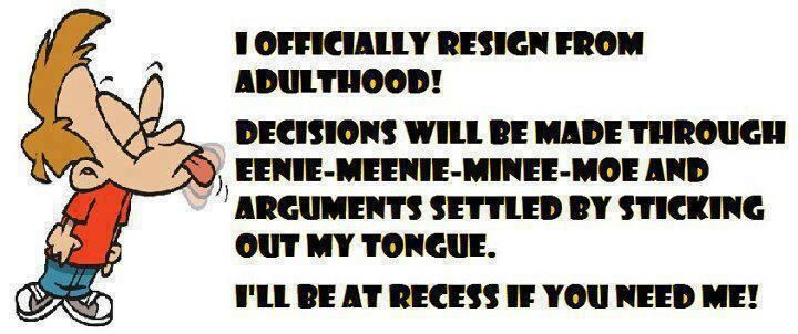 I officially resign from adulthood.