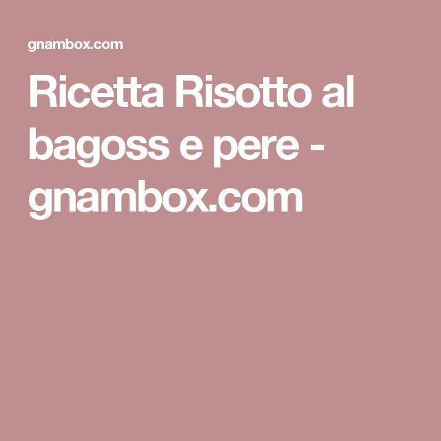Ricetta Risotto al bagoss e pere - gnambox.com