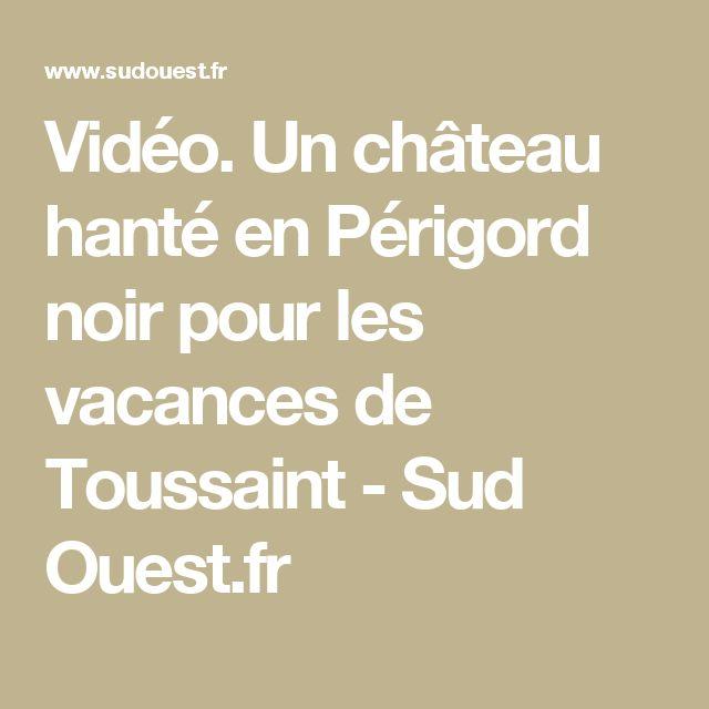 Vidéo. Un château hanté en Périgord noir pour les vacances de Toussaint - Sud Ouest.fr