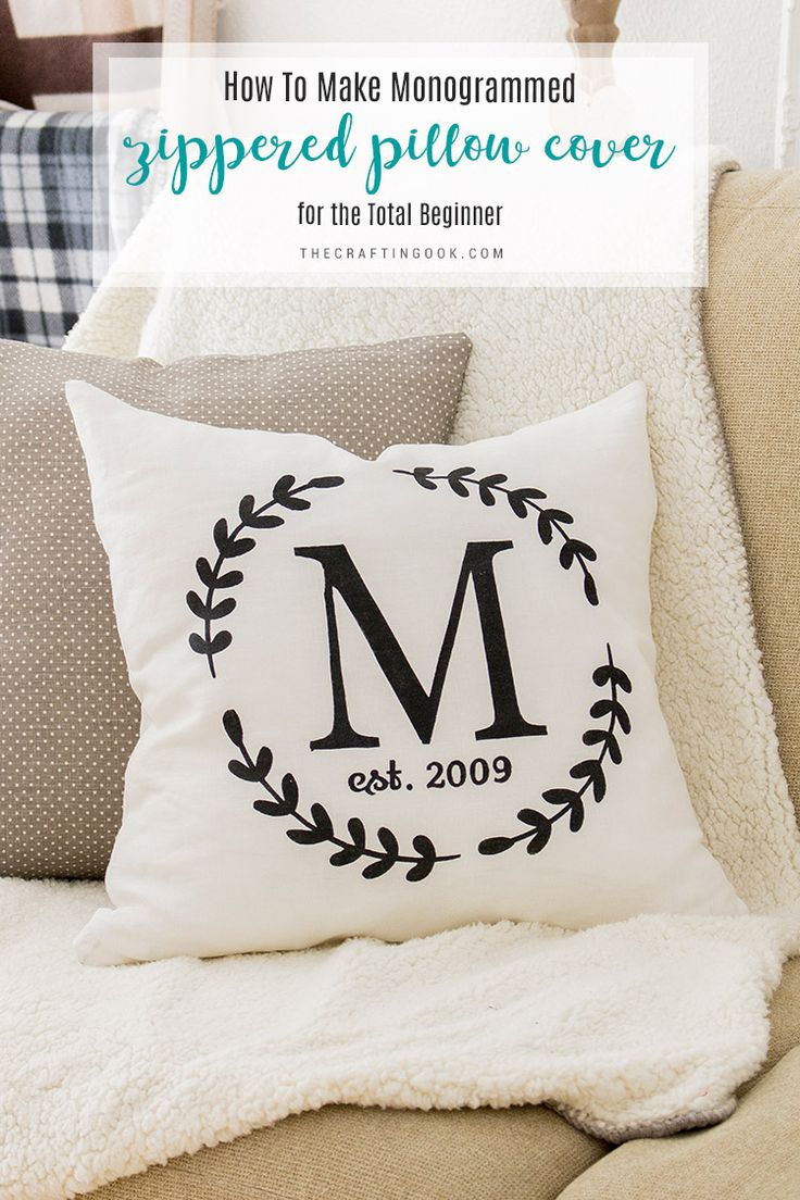 How to Make a Monogrammed Zippered Pillow Cover (An Easy Tutorial for the Total Beginner