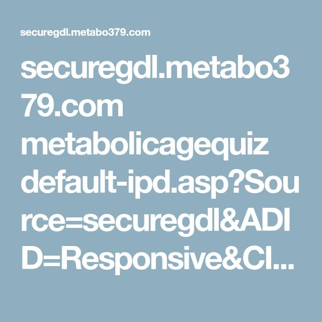 securegdl.metabo379.com metabolicagequiz default-ipd.asp?Source=securegdl&ADID=Responsive&CID=Metabo_NutritionTopic_GDN&SID=GDLMAQ