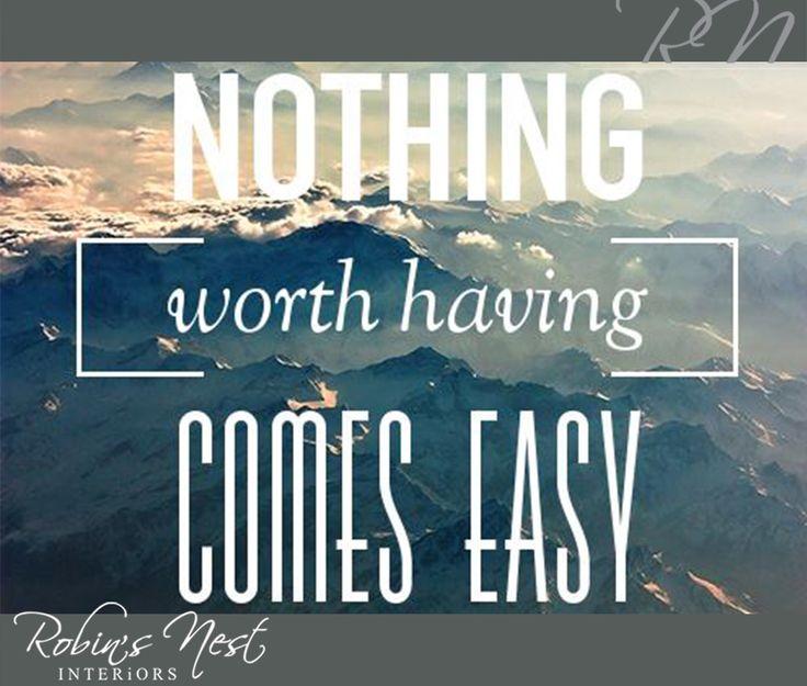Nothing worth having comes easy. #RobinsNest #SundayMotivation
