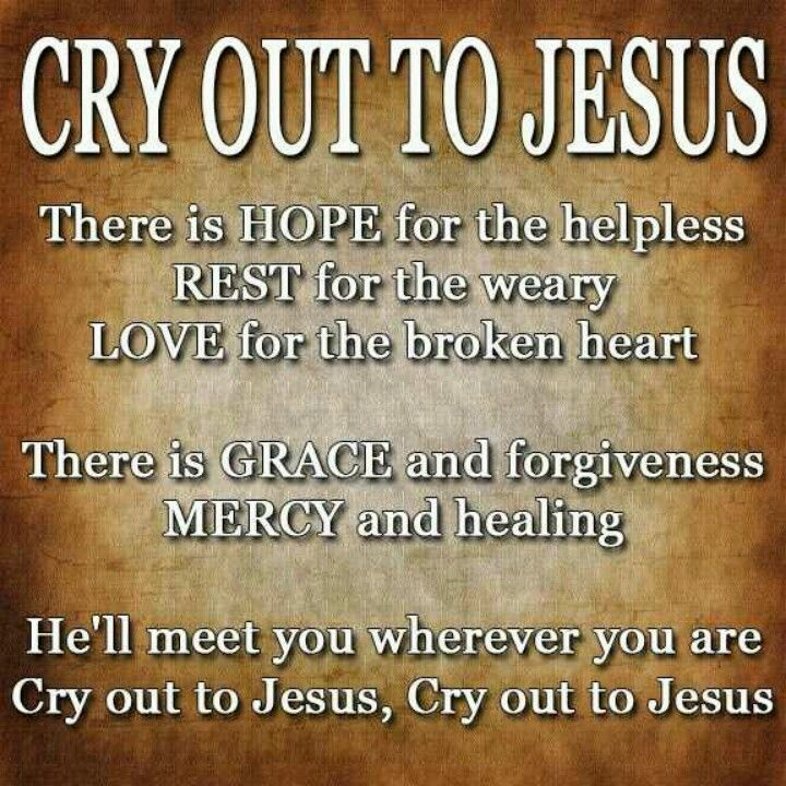 Cry Out To Jesus god religious quotes god quotes quotes about religion quotes about god religious life quotes