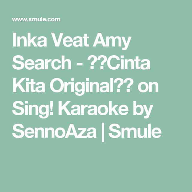 Inka Veat Amy Search - 🎀🎤Cinta Kita Original🎤🎀 on Sing! Karaoke by SennoAza | Smule