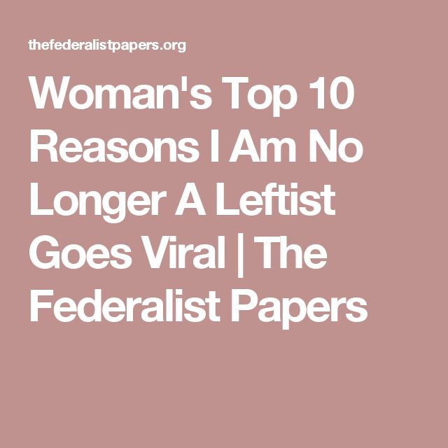 Woman's Top 10 Reasons I Am No Longer A Leftist Goes Viral | The Federalist Papers