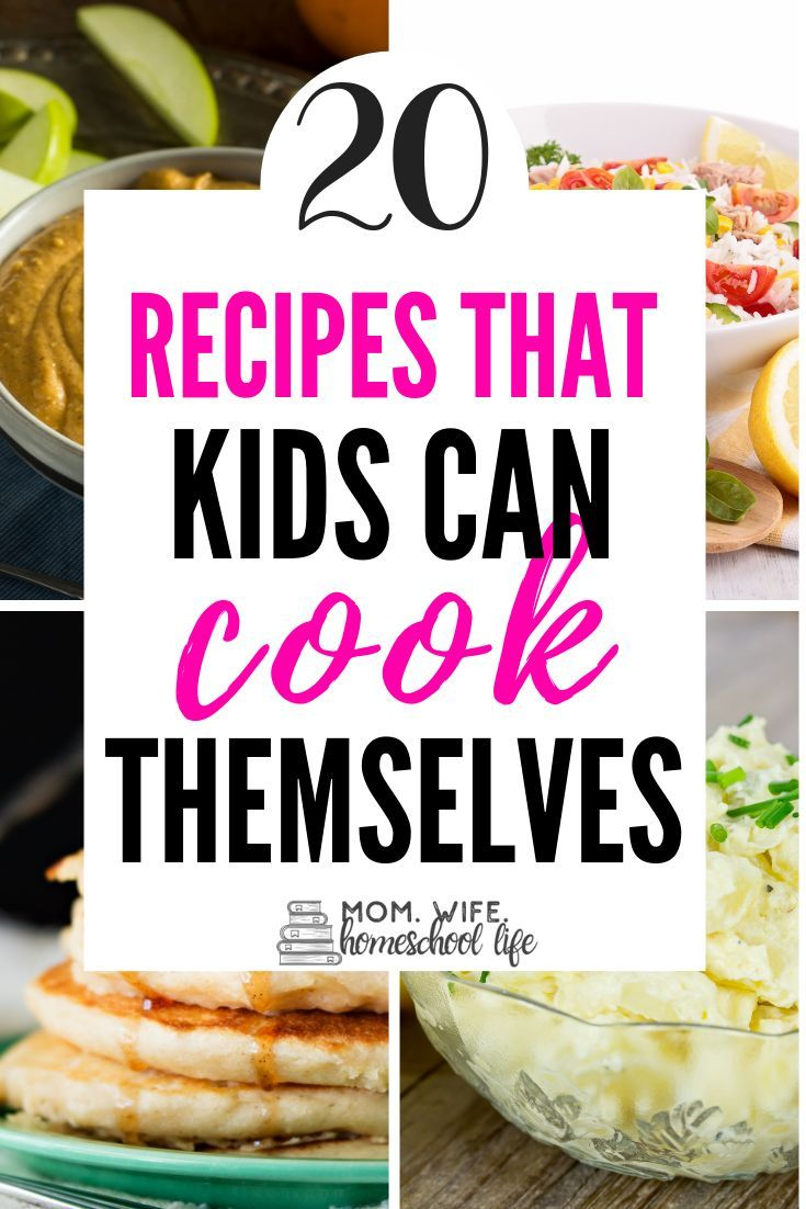 20 Healthy Recipes Kids Can Cook Recipes Toddler Picky Eater Easy Meals