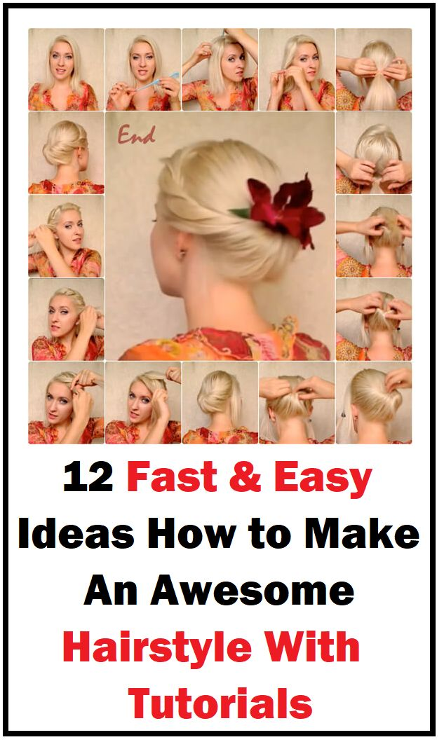 12 Fast & Easy Ideas How to Make An Awesome Hairstyle With Tutorials