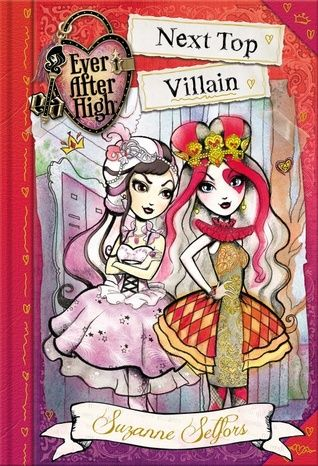 Next Top Villain  (Ever After High: A School Story #1) by Suzanne Selfors