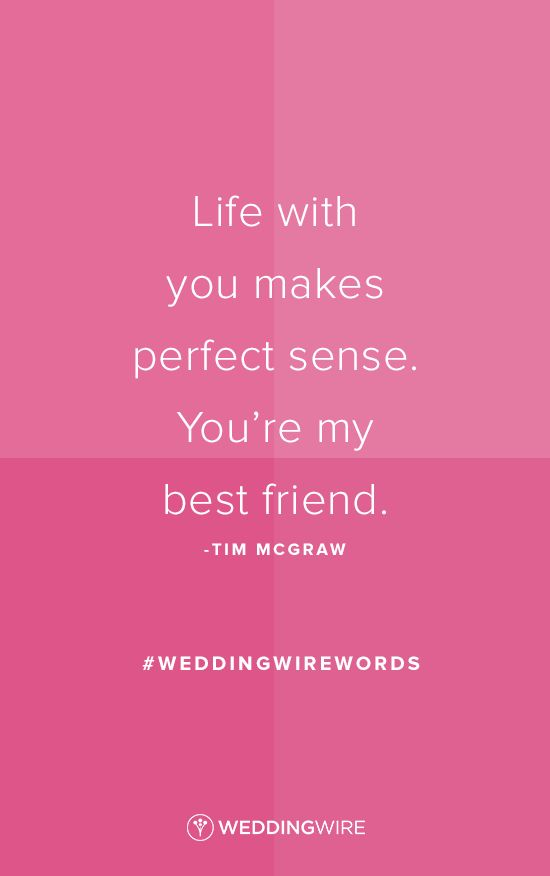 """Love quote idea - Country love song - """"Life with you makes perfect sense. You're my best friend."""" - Tim McGraw"""