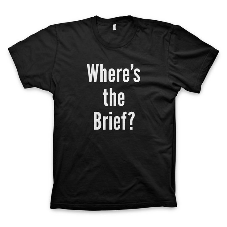 """Where's the Brief"" LIMITED EDITION tee for designers, art directors, copywriters, advertising, and creative people. Join the movement by wearing one of the most famous advertising slogans adapted to highlight one of the most infamous creative problems :)"