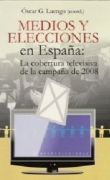 Medios y elecciones en España: La cobertura televisiva de la campaña 2008 - Libros de comunicación política